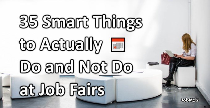 35 Smart Things to Actually Do and Not Do at Job Fairs
