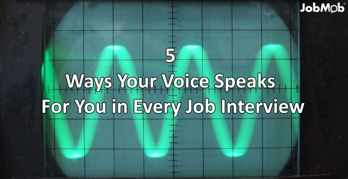 5 Ways Your Voice Speaks For You in Every Job Interview