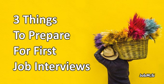 3 Things To Prepare For First Job Interviews