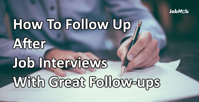 🖋 How To Follow Up After Job Interviews With Great Follow-ups