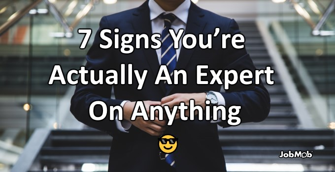 😎 7 Signs You're Actually An Expert On Anything