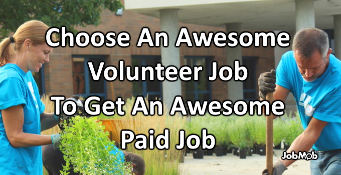 🤩 Choose An Awesome Volunteer Job To Get An Awesome Paid Job