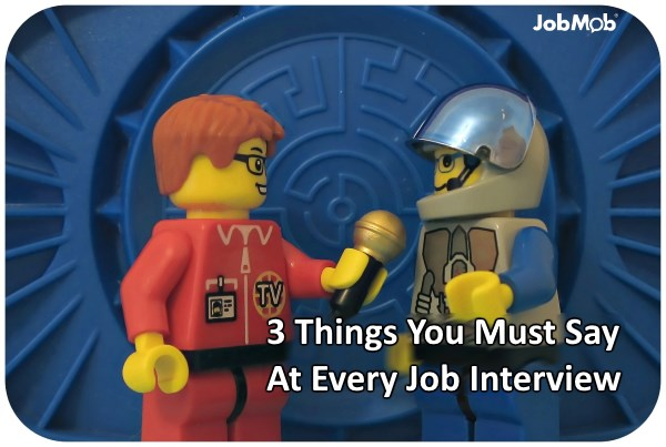 3 Things You Must Say At Every Job Interview