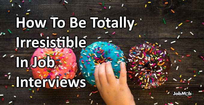 Read more about the article 😍 How To Be Totally Irresistible In Job Interviews