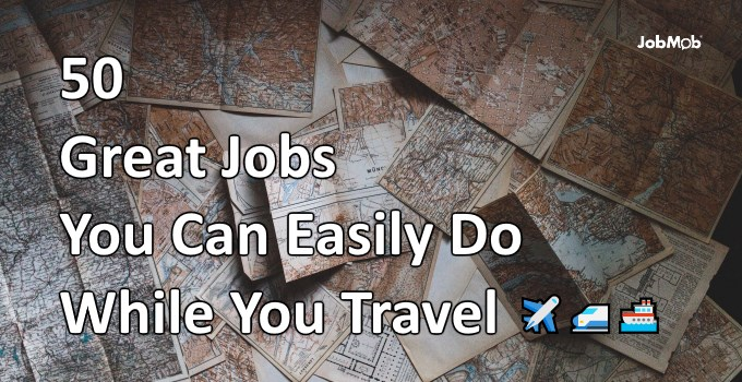 50 Great Jobs You Can Easily Do While You Travel