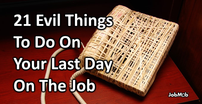 😈 21 Evil Things To Do On Your Last Day On The Job