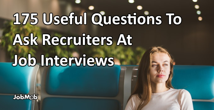 🤔 175 Useful Questions To Ask Recruiters At Job Interviews