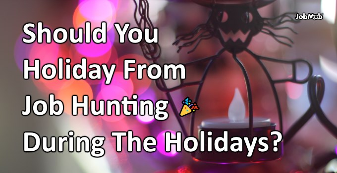 🎉 Should You Holiday From Job Hunting During The Holidays?