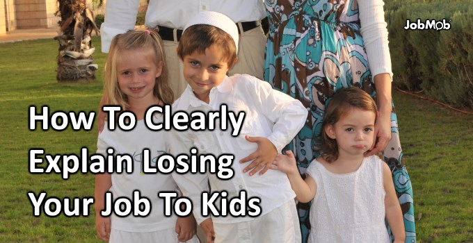 👶 How To Clearly Explain Losing Your Job To Kids