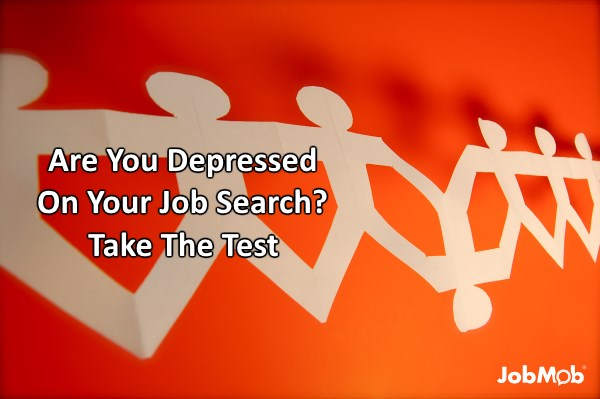 Are You Depressed On Your Job Search Take The Test