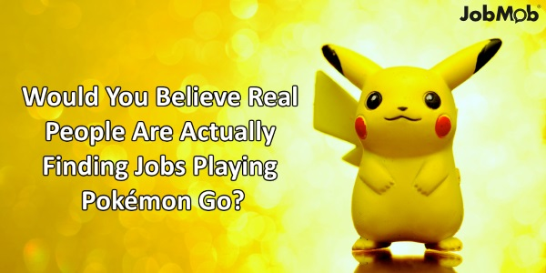 Would You Believe Real People Are Actually Finding Jobs Playing Pokémon Go