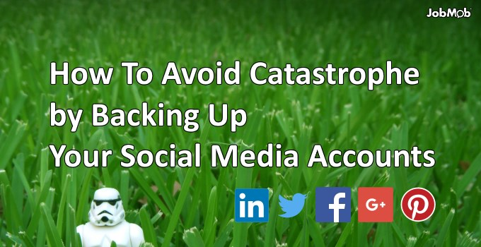 How To Avoid Catastrophe by Backing Up Your Social Media Accounts