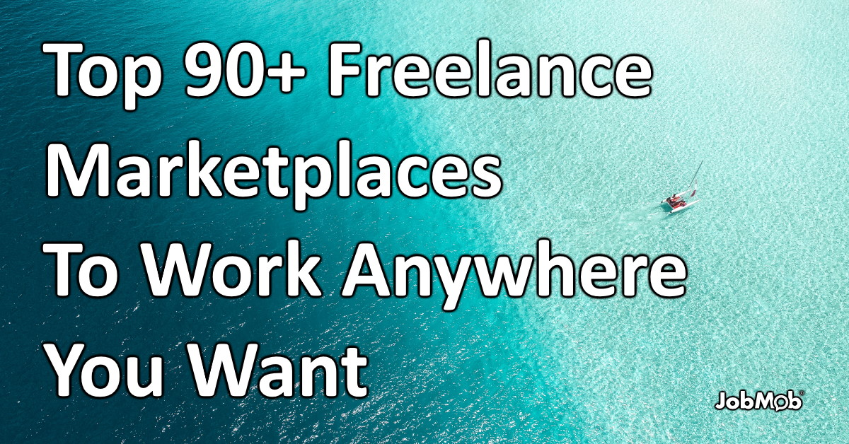 Top 90 Freelance Marketplaces To Work Anywhere You Want