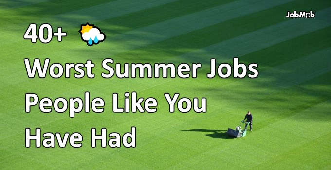 🌦 40+ Worst Summer Jobs People Like You Have Had