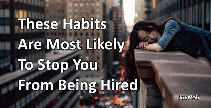 😴 These Habits Are Most Likely To Stop You From Being Hired