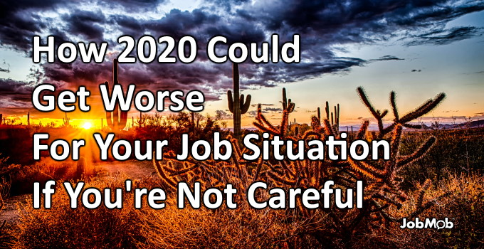 😨 How 2020 Could Get Worse For Your Job Situation If You're Not Careful