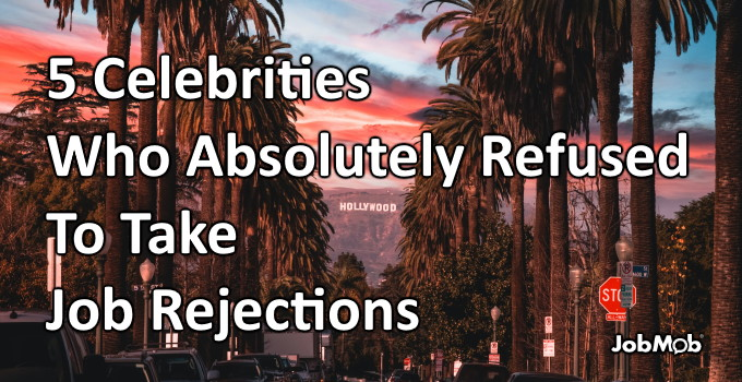 🎬 5 Celebrities Who Absolutely Refused To Take Job Rejections